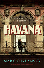 Havana: A Subtropical Delirium by Mark Kurlansky