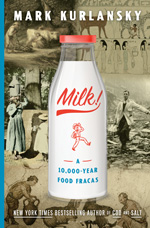 MILK!  A Ten Thousand Year Food Fracus by Mark Kurlansky